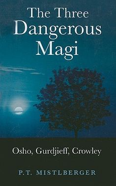 The Three Dangerous Magi: Osho, Gurdjieff, Crowley  This is a very good book--I can't put it down! LY