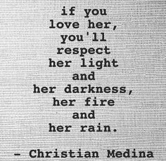 If you love her, you'll respect her light and her darkness, her fire and her rain.