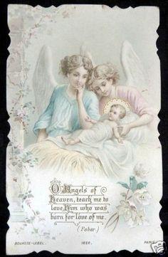 O Angels of heaven, teach me to love Him who was born for love of ne