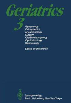 Geriatrics 3: Gynecology - Orthopaedics - Anesthesiology - Surgery - Otorhinolaryngology - Ophthalmology - Dermat...
