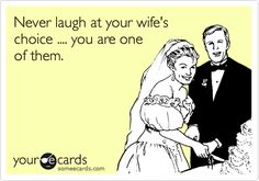 Funny Anniversary Ecard: Never laugh at your wife's choice .... you are one of them.
