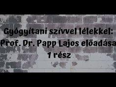 Gyógyítani szívvel lélekkel: Prof. Dr. Papp Lajos előadása 1 rész - YouTube Youtube, Youtubers, Youtube Movies