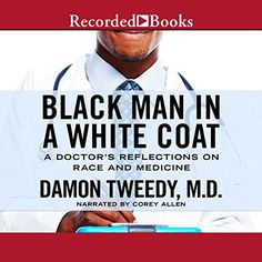 Written by: Damon Tweedy | Narrated by: Corey Allen | Length: 8 hrs and 44 mins | One doctor's passionate and profound memoir of his experience grappling with racial identity, bias, and the unique health problems of black Americans.