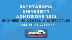 sathyabama university admissions 2015 ENGINEERING ARCHITECTURE DENTAL BDS BOOK YOUR SEAT TODAY CALL 8122333444 ADMISSIONSCHENNAI.COM ADVICE YOU CAN RELY ON