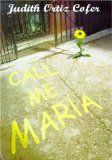 Call me Maria : a novel by Judith Ortiz Cofer