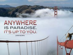 Anywhere is paradise   it's up to you
