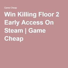 Win Killing Floor 2 Early Access On Steam | Game Cheap