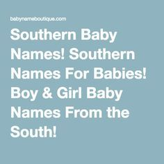 Southern Baby Names! Southern Names For Babies! Boy & Girl Baby Names From the South!