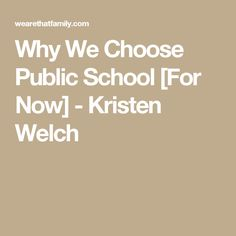 Why We Choose Public School [For Now] - Kristen Welch