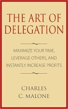 The Art of Delegation - http://www.source4.us/the-art-of-delegation-maximize-your-time-leverage-others-and-instantly-increase-profits/