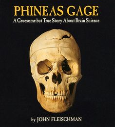 Phineas Gage: A Gruesome but True Story About Brain Science by John Fleischman http://www.amazon.com/dp/0618494782/ref=cm_sw_r_pi_dp_Fxv2wb050WXZ2