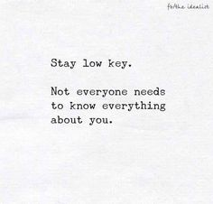 Stay low key. Not everyone needs to know everything about you.