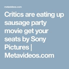 Critics are eating up sausage party movie get your seats by Sony Pictures | Metavideos.com