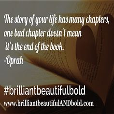 """""""The story of your life has many chapters, one bad chapter doesn't mean it's the end of the book"""". -Oprah    Today I will be myself, everyone else is taken. #girlsrule #knowyourworth #brilliantbeautifulbold #selfcare #dreambig"""