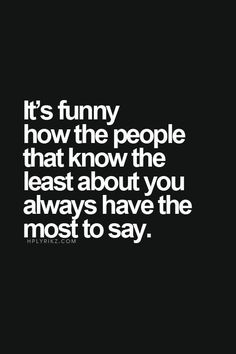 So true.you don't know as much as you think Talking Quotes, Real Talk Quotes, Quotes To Live By, Favorite Quotes, Best Quotes, Funny Quotes, Top Quotes, Positive Quotes, Motivational Quotes