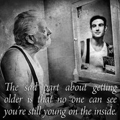The sad part about getting older is that no one can see you're still young on the inside. The sad part about getting older is that no one can see you're still young on the inside. Great Quotes, Funny Quotes, Inspirational Quotes, Motivational, Getting Older Quotes, Thomas Roth, Wisdom Quotes, Life Quotes, Truth Quotes
