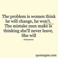 Moving On Quotes : Women don't marry a man and expect him to change after marriage. Men treas