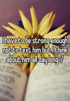 Quotes about Missing : I have to be strong enough not to text him but I think about him all day long :/
