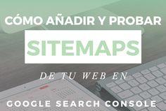 Cómo probar y añadir sitemaps de tu web en Google Search Console