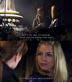 Rose Tyler, the way she treated Donna makes Rose that much more special.