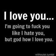 Enough said!!!! I love you too damn much!!!!!!