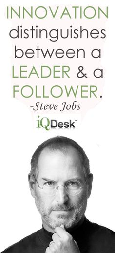"""Innovation distinguishes between a leader and a follower."" Steve Jobs http://www.iqdesk.net/"