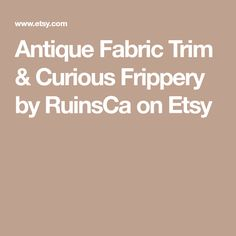 Antique Fabric Trim & Curious Frippery by RuinsCa on Etsy