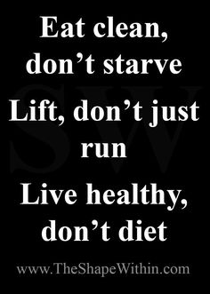 Eat clean don't starve, lift don't just run, live healthy don't diet - Weight loss motivational quote Weight Loss Program, Weight Loss Tips, Lose Weight, Weight Lifting Diet, Healthy Weight Loss, Weight Loss Motivation Quotes, Health Motivation, Health Fitness Quotes, Exercise Motivation Quotes