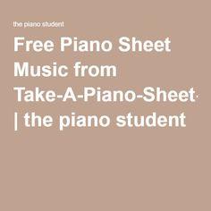 Free Piano Sheet Music from Take-A-Piano-Sheet-Music-Break.com   the piano student