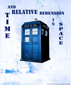 """Time And Relative Dimension In Space - I love the TARDIS, especially when she call the Doctor """"My Beautiful Idiot"""" :) ♥♥"""