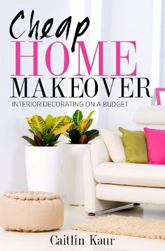 Cheap Home Makeover: Interior Decorating On A Budget by Caitlin Kaur, http://www.amazon.com/dp/B009ERCXVO/ref=cm_sw_r_pi_dp_mN-Nqb0X1Z2MA