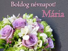 Boldog névnapot, Mária! Name Day, Topiary, Cut Flowers, Flower Arrangements, Birthdays, Marvel, Pretty, Erika, Nails