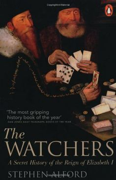 The Watchers: A Secret History of the Reign of Elizabeth I by Stephen Alford.