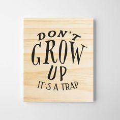 Don't Grow Up, It's a Trap Nursery Wall Art. Nursery Decor Boy, Baby Room Decor, Nursery Wall Art, Wall Decor, Wooden Wall Art, Wooden Signs, Tags For Followers, Kids Room Art, Art Kids