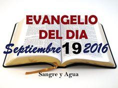 Evangelio del Dia- Lunes Septiembre 19, 2016- Sangre y Agua