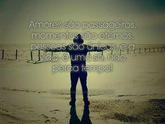 Amores são passageiros, momentos são eternos, pessoas são únicas e a vida é uma só, não perca tempo! #amor #momento #pessoas #vida