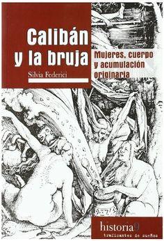 Calibán y la bruja : mujeres, cuerpo y acumulación primitiva /Silvia  Federici ; traducción, Verónica Hendel y Leopoldo Sebastián Touza.. -- 6ª ed. . -- Madrid : Traficantes de Sueños, 2016.