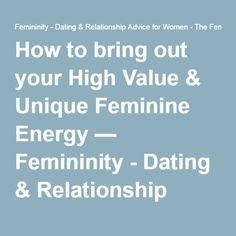 How to bring out your High Value & Unique Feminine Energy — Femininity - Dating & Relationship Advice for Women - The Feminine Woman