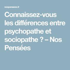Connaissez-vous les différences entre psychopathe et sociopathe ? – Nos Pensées