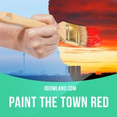 """Paint the town red"" means ""to go out and have a great time"". Example: Jack finished his exams today so he's gone out to paint the town red."