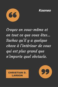 [CITATIONS] Croyez en vous-même et en tout ce que vous êtes... Sachez qu'il y a quelque chose à l'intérieur de vous qui est plus grand que n'importe quel obstacle. CHRISTIAN D. LARSON #Ecommerce #Kooneo #Christiandlarson : www.kooneo.com