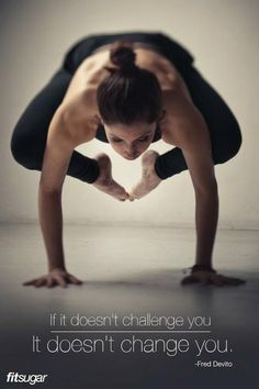 If It Doesn't Challenge You It Doesn't Change You - Fred Devito, by fitsugar via My Personal Trainer  #Quotation #Yoga #Inspiration