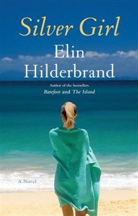Silver Girl: A Novel Book by Elin Hilderbrand | Hardcover | chapters.indigo.ca