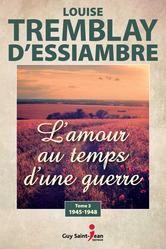L'amour au temps d'une guerre, tome 3 ebook by Louise Tremblay-D'Essiambre