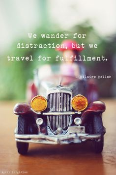 We wander for distraction, but we travel for fullfillment