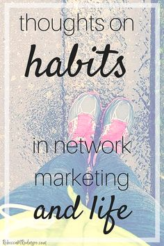 Thoughts on Habits in Network Marketing and Life | how to break a habit, personal development