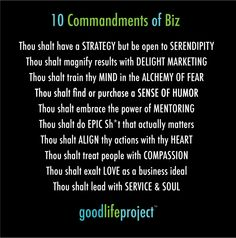 I love Jonathan Field's 10 commandments of Epic Biz.  It seems to sing the song of my entrepreneurial spirit.  How about you?