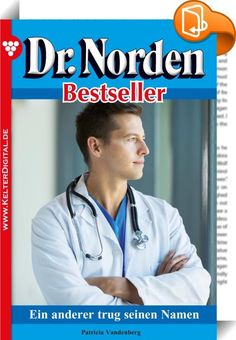 Dr. Norden Bestseller 204 - Arztroman    :  Seit 1974 eilt die großartige Serie von Patricia Vandenberg von Spitzenwert zu Spitzenwert und ist dabei längst der meistgelesene Arztroman deutscher Sprache. Die Qualität dieser sympathischen Heldenfigur hat sich mit den Jahren durchgesetzt und ist als beliebteste Romanfigur überhaupt ein Vorbild in jeder Hinsicht.  Mit einem zärtlichen Kuss verabschiedete sich Bernd Schmitt von seiner Frau Ute. Er musste für vier Tage geschäftlich nach Engl...