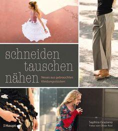 Graziano, Saphira / Rust, Oliver (Fotografien) «schneiden, tauschen, nähen. Neues aus gebrauchten Kleidungsstücken» | 978-3-258-60106-9 | www.haupt.ch Diy Fashion, Easy Diy, Sewing, Knitting, Inspiration, Fabrics, Simple, Projects, Shirt