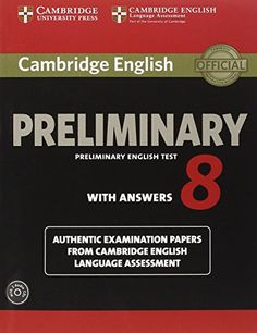 Cambridge English, Preliminary 8 : with answers : Preliminary English Test : authentic examination papers from Cambridge English Language Assessment. University of Cambridge, 2014 English Exam, English Time, English Fun, English Grammar, Teaching English, Learn English, English Language, English Class, Cambridge Pet